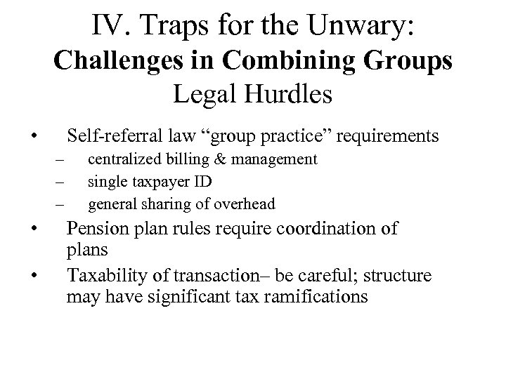 IV. Traps for the Unwary: Challenges in Combining Groups Legal Hurdles • Self-referral law