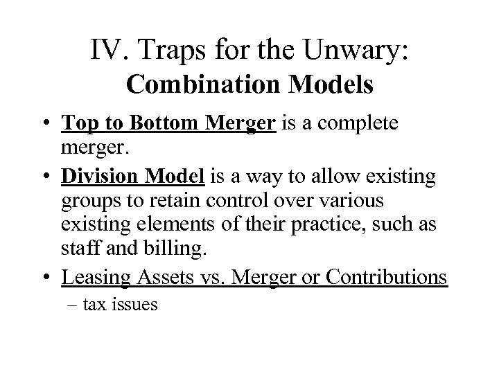 IV. Traps for the Unwary: Combination Models • Top to Bottom Merger is a
