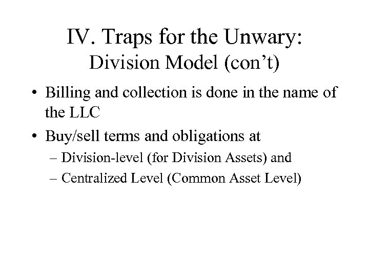 IV. Traps for the Unwary: Division Model (con't) • Billing and collection is done
