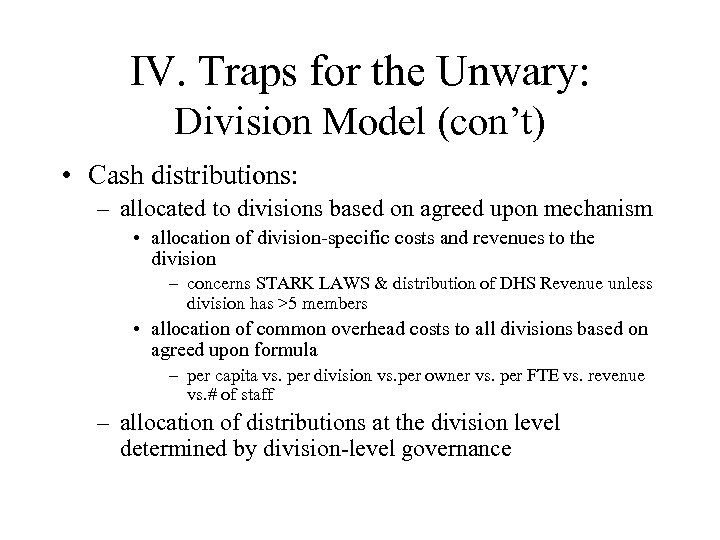 IV. Traps for the Unwary: Division Model (con't) • Cash distributions: – allocated to
