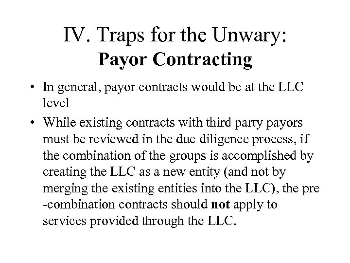 IV. Traps for the Unwary: Payor Contracting • In general, payor contracts would be