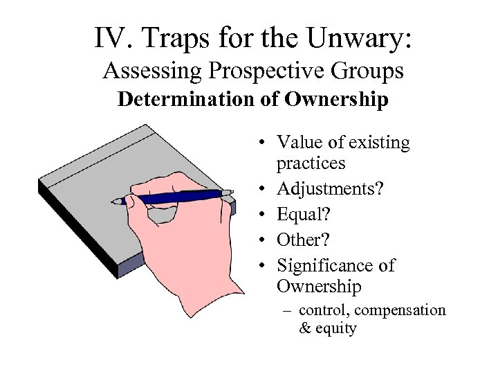 IV. Traps for the Unwary: Assessing Prospective Groups Determination of Ownership • Value of