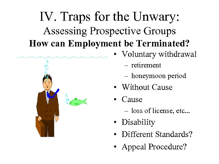IV. Traps for the Unwary: Assessing Prospective Groups How can Employment be Terminated? •