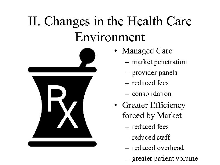 II. Changes in the Health Care Environment • Managed Care – – market penetration