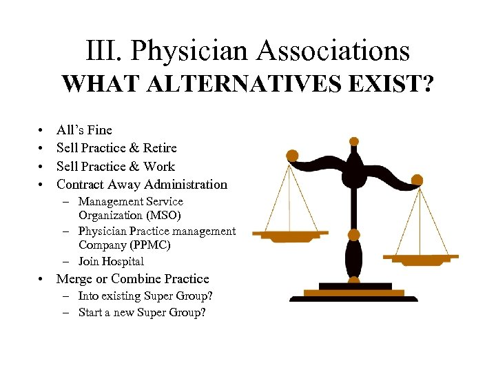 III. Physician Associations WHAT ALTERNATIVES EXIST? • • All's Fine Sell Practice & Retire