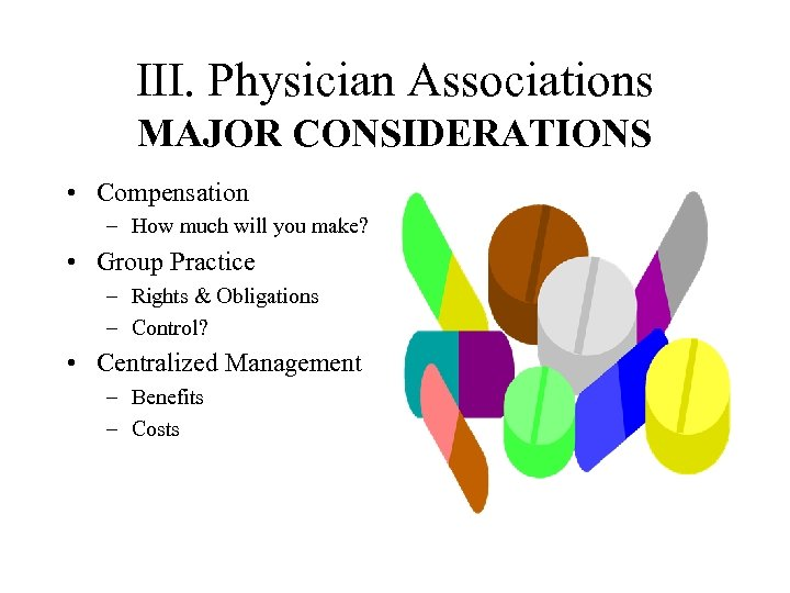 III. Physician Associations MAJOR CONSIDERATIONS • Compensation – How much will you make? •