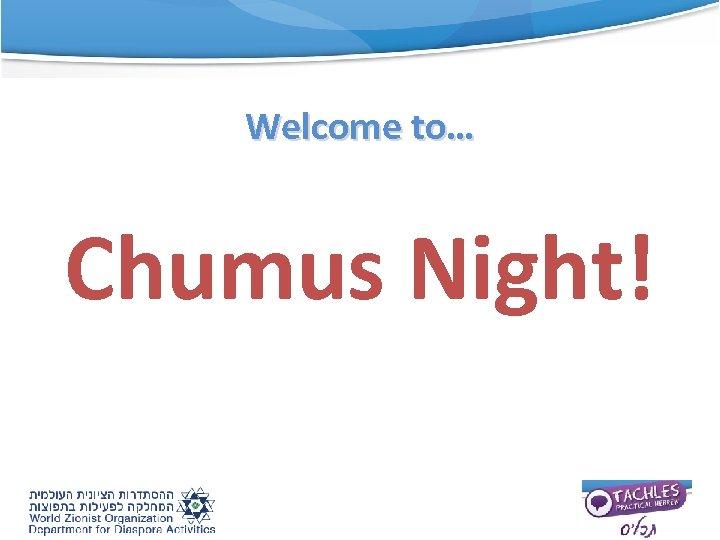 Welcome to… Chumus Night!