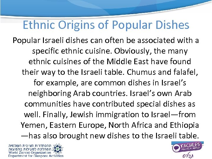 Ethnic Origins of Popular Dishes Popular Israeli dishes can often be associated with a