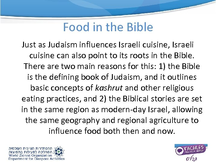 Food in the Bible Just as Judaism influences Israeli cuisine, Israeli cuisine can also