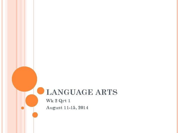 LANGUAGE ARTS Wk 2 Qrt 1 August 11 -15, 2014