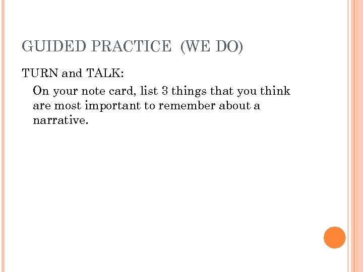 GUIDED PRACTICE (WE DO) TURN and TALK: On your note card, list 3 things