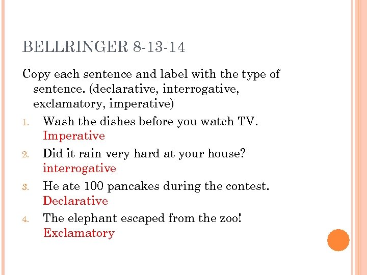 BELLRINGER 8 -13 -14 Copy each sentence and label with the type of sentence.