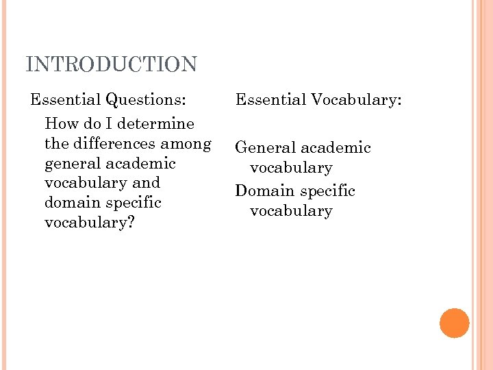 INTRODUCTION Essential Questions: How do I determine the differences among general academic vocabulary and