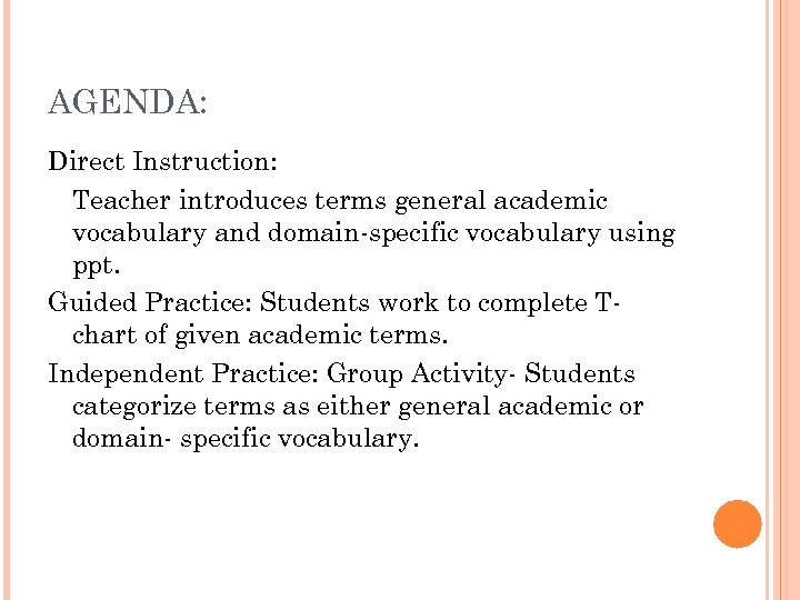AGENDA: Direct Instruction: Teacher introduces terms general academic vocabulary and domain-specific vocabulary using ppt.