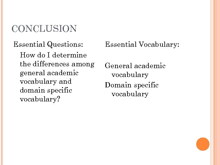 CONCLUSION Essential Questions: How do I determine the differences among general academic vocabulary and