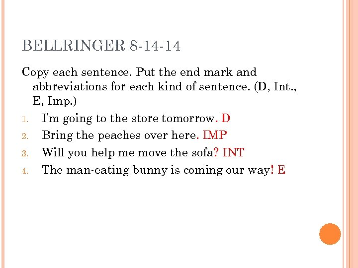 BELLRINGER 8 -14 -14 Copy each sentence. Put the end mark and abbreviations for