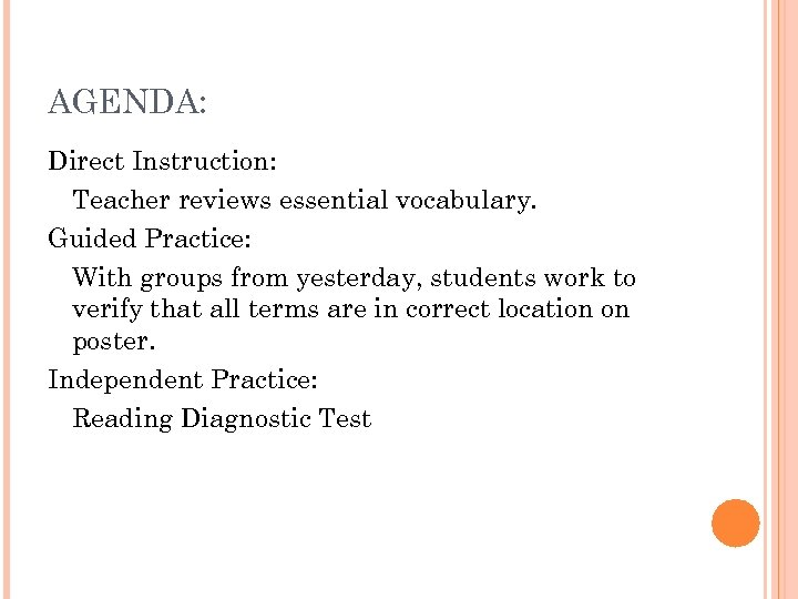 AGENDA: Direct Instruction: Teacher reviews essential vocabulary. Guided Practice: With groups from yesterday, students