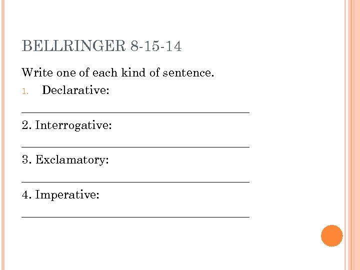 BELLRINGER 8 -15 -14 Write one of each kind of sentence. 1. Declarative: ___________________