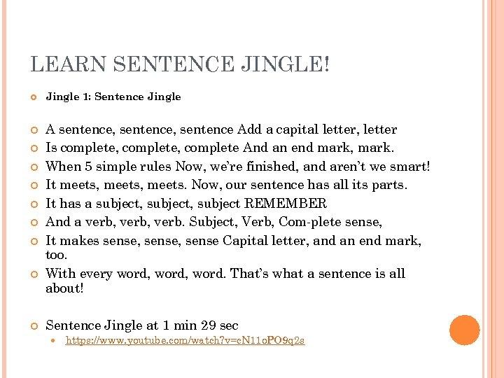 LEARN SENTENCE JINGLE! Jingle 1: Sentence Jingle A sentence, sentence Add a capital letter,