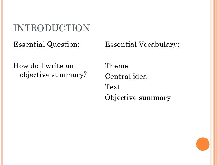 INTRODUCTION Essential Question: Essential Vocabulary: How do I write an objective summary? Theme Central