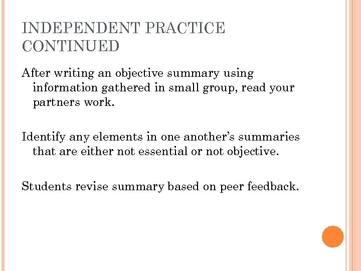 INDEPENDENT PRACTICE CONTINUED After writing an objective summary using information gathered in small group,