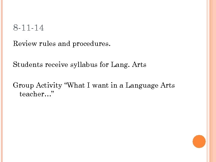 8 -11 -14 Review rules and procedures. Students receive syllabus for Lang. Arts Group
