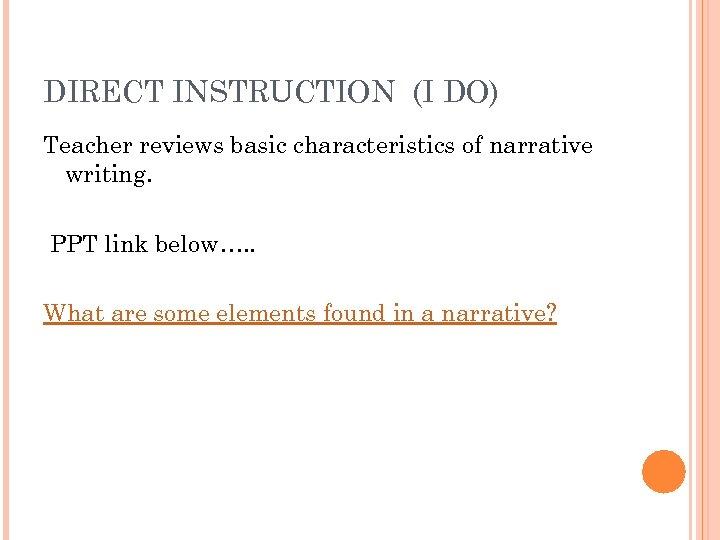 DIRECT INSTRUCTION (I DO) Teacher reviews basic characteristics of narrative writing. PPT link below….