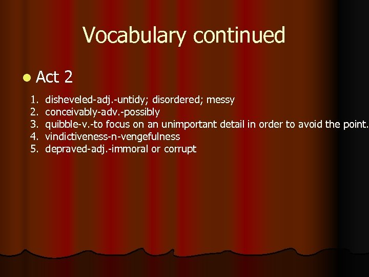 Vocabulary continued l Act 2 1. disheveled-adj. -untidy; disordered; messy 2. conceivably-adv. -possibly 3.