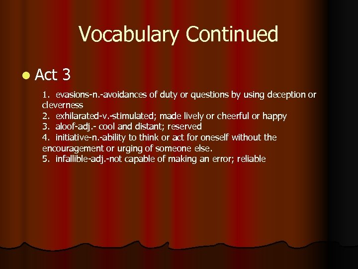 Vocabulary Continued l Act 3 1. evasions-n. -avoidances of duty or questions by using
