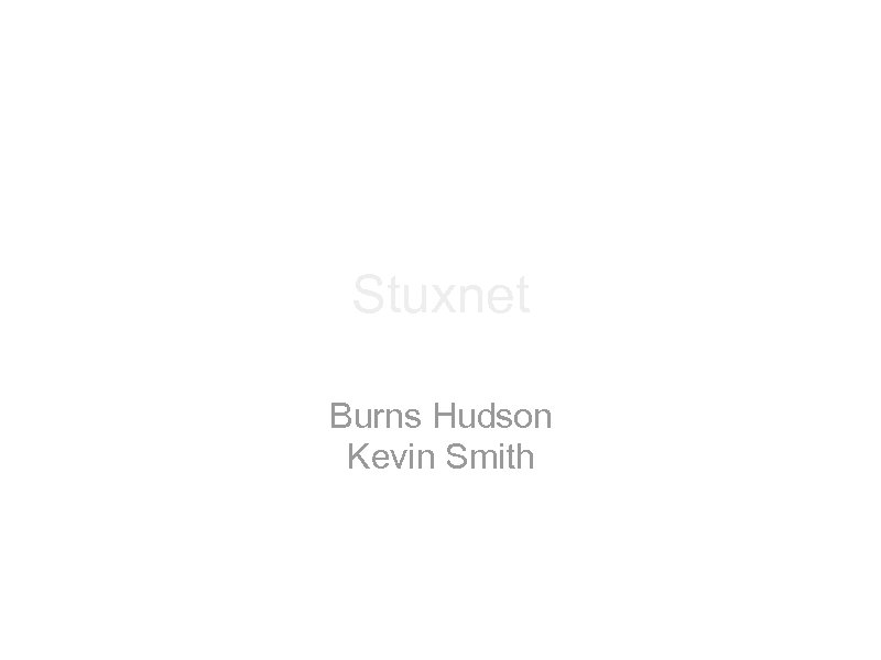 Stuxnet Burns Hudson Kevin Smith