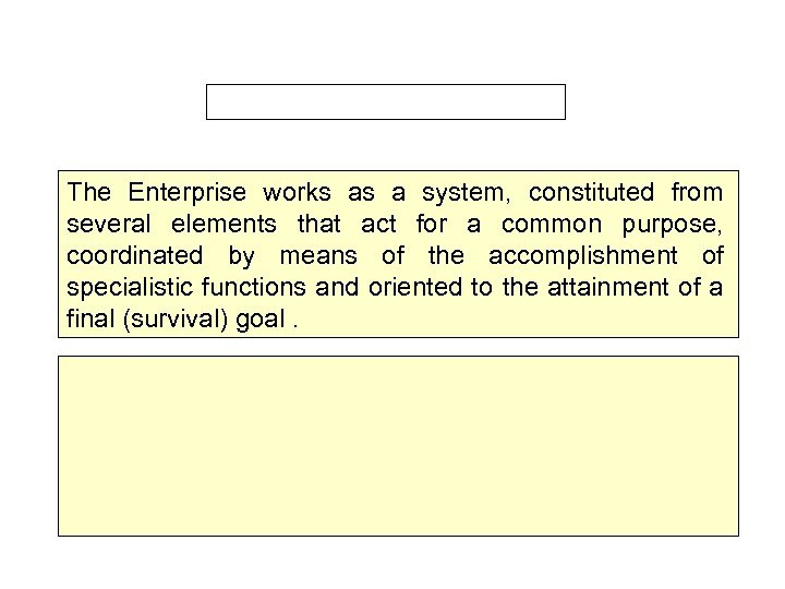 The Enterprise works as a system, constituted from several elements that act for a