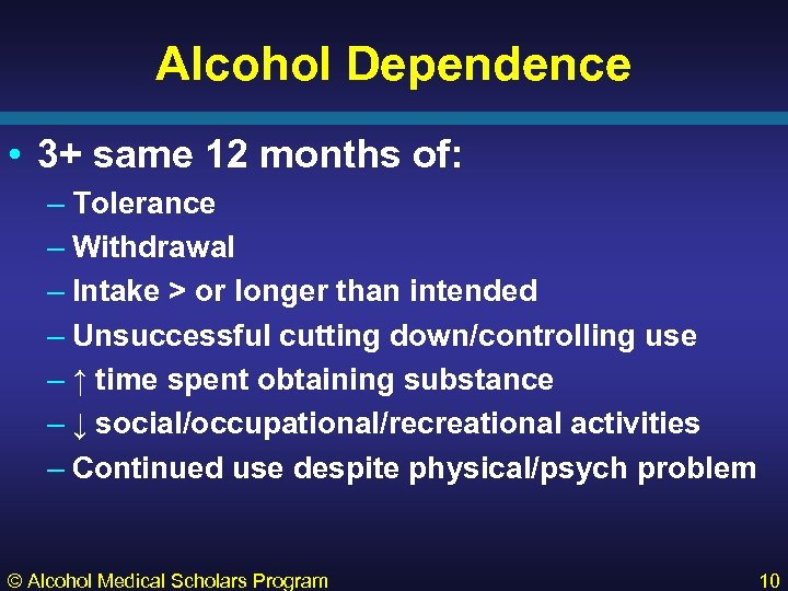 Alcohol Dependence • 3+ same 12 months of: – Tolerance – Withdrawal – Intake