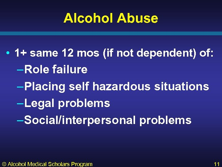 Alcohol Abuse • 1+ same 12 mos (if not dependent) of: –Role failure –Placing