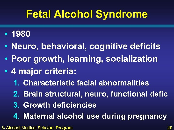 Fetal Alcohol Syndrome • • 1980 Neuro, behavioral, cognitive deficits Poor growth, learning, socialization