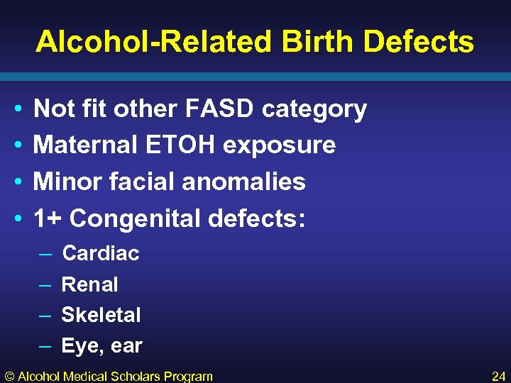 Alcohol-Related Birth Defects • • Not fit other FASD category Maternal ETOH exposure Minor