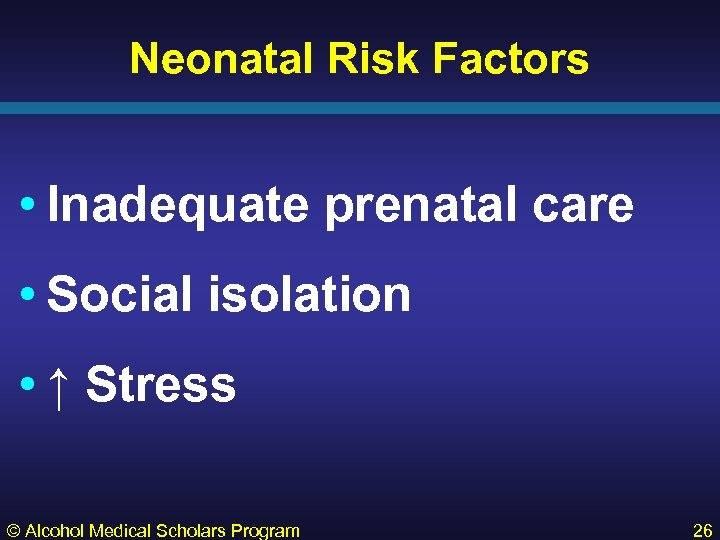 Neonatal Risk Factors • Inadequate prenatal care • Social isolation • ↑ Stress ©
