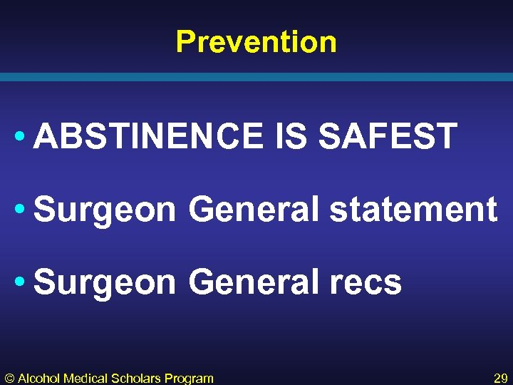 Prevention • ABSTINENCE IS SAFEST • Surgeon General statement • Surgeon General recs ©