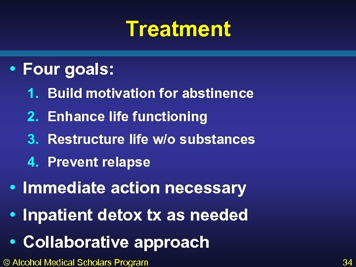 Treatment • Four goals: 1. Build motivation for abstinence 2. Enhance life functioning 3.