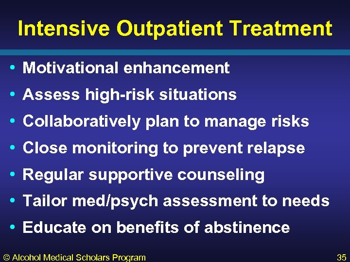 Intensive Outpatient Treatment • Motivational enhancement • Assess high-risk situations • Collaboratively plan to