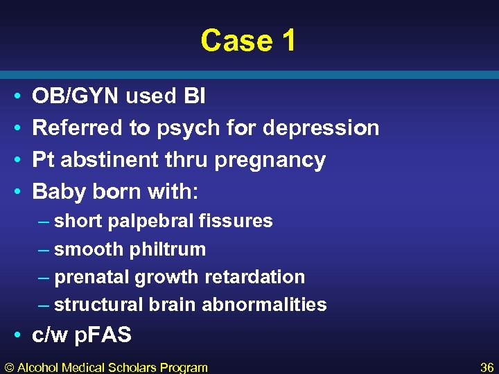 Case 1 • • OB/GYN used BI Referred to psych for depression Pt abstinent