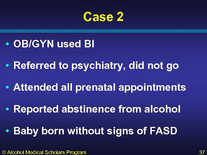 Case 2 • OB/GYN used BI • Referred to psychiatry, did not go •