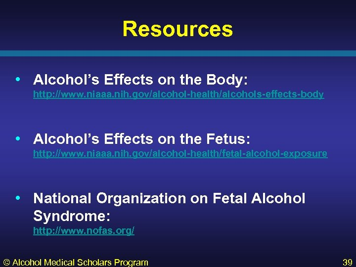 Resources • Alcohol's Effects on the Body: http: //www. niaaa. nih. gov/alcohol-health/alcohols-effects-body • Alcohol's
