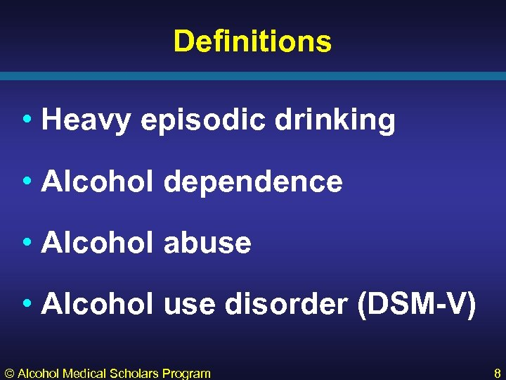 Definitions • Heavy episodic drinking • Alcohol dependence • Alcohol abuse • Alcohol use