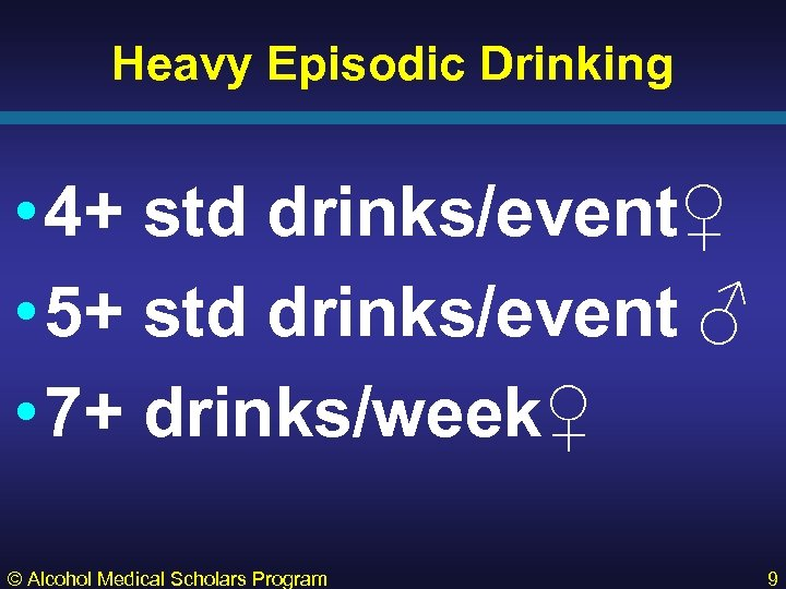Heavy Episodic Drinking • 4+ std drinks/event♀ • 5+ std drinks/event ♂ • 7+