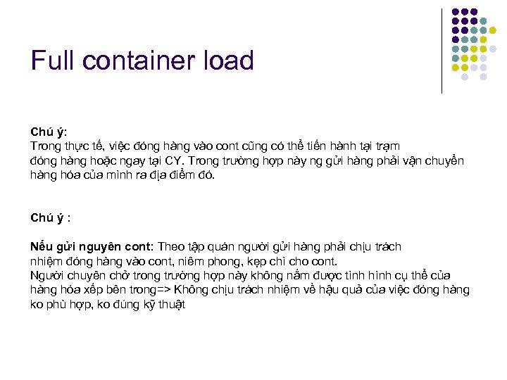 Full container load Chú ý: Trong thực tế, việc đóng hàng vào cont cũng