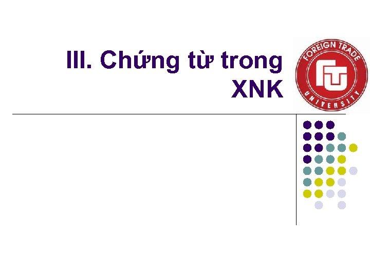 III. Chứng từ trong XNK
