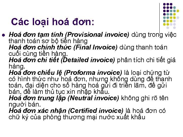 Các loại hoá đơn: l Hoá đơn tạm tính (Provisional invoice) dùng trong việc