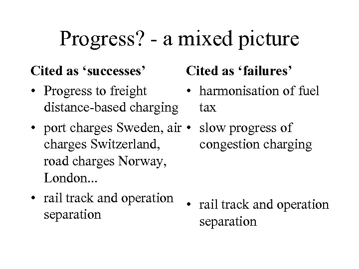Progress? - a mixed picture Cited as 'successes' • Progress to freight distance-based charging