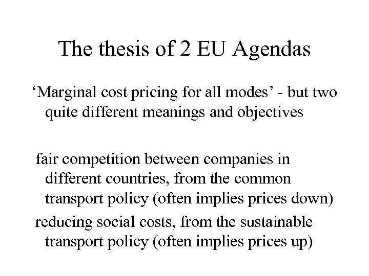 The thesis of 2 EU Agendas 'Marginal cost pricing for all modes' - but
