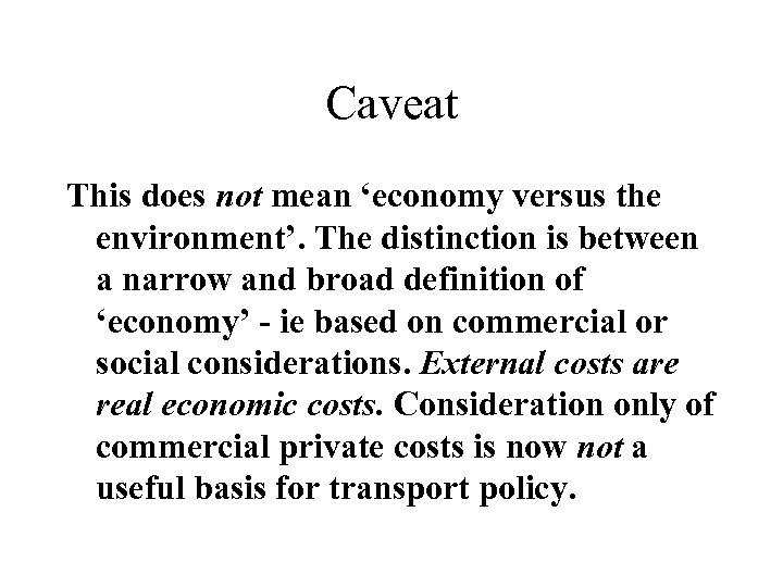 Caveat This does not mean 'economy versus the environment'. The distinction is between a